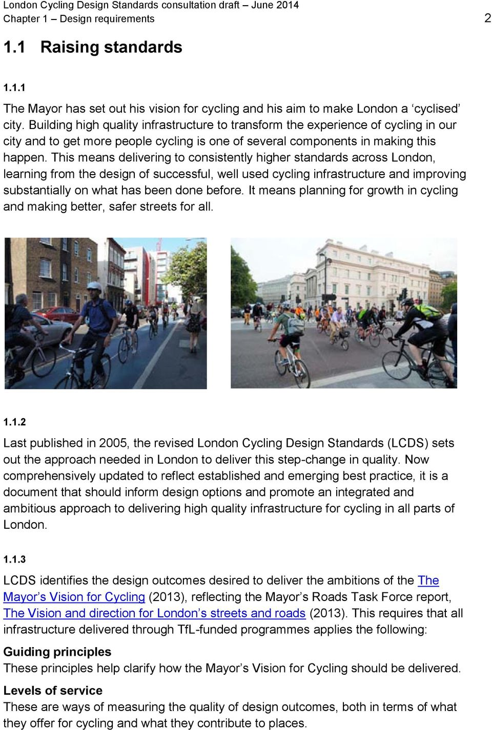This means delivering to consistently higher standards across London, learning from the design of successful, well used cycling infrastructure and improving substantially on what has been done before.