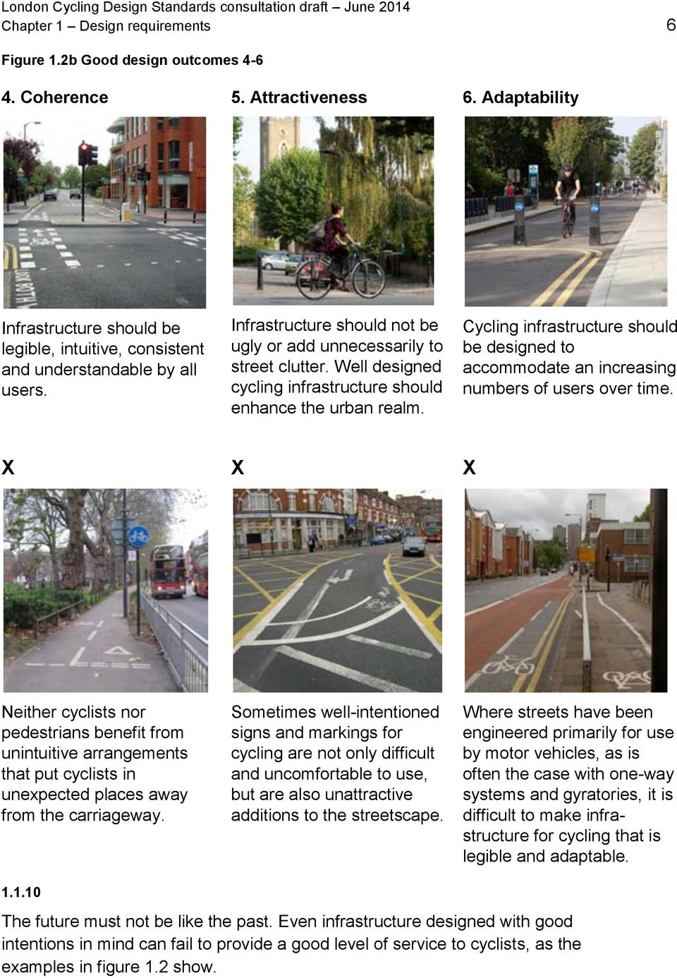Well designed cycling infrastructure should enhance the urban realm. Cycling infrastructure should be designed to accommodate an increasing numbers of users over time.