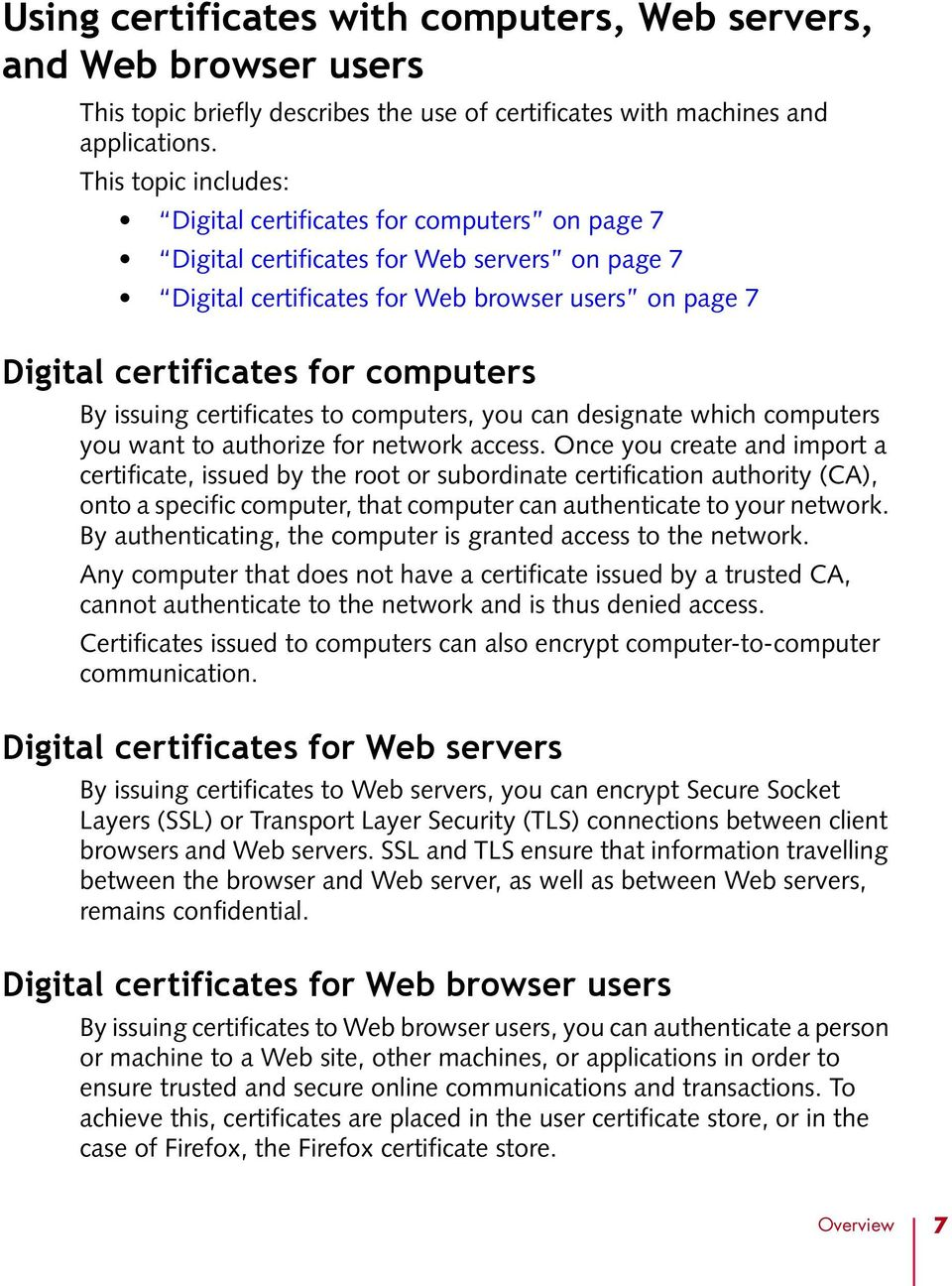 computers By issuing certificates to computers, you can designate which computers you want to authorize for network access.
