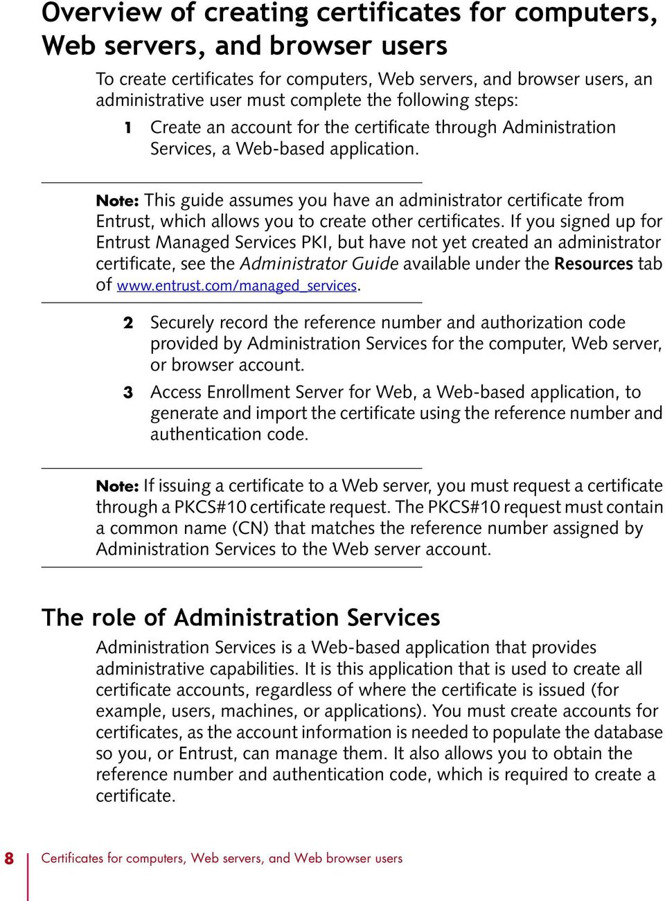 Note: This guide assumes you have an administrator certificate from Entrust, which allows you to create other certificates.