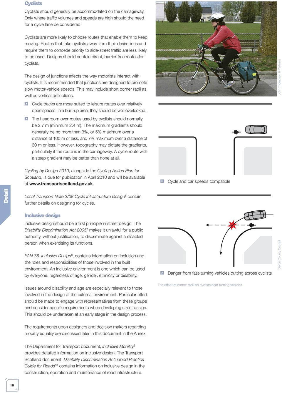 Routes that take cyclists away from their desire lines and require them to concede priority to side-street traffic are less likely to be used.