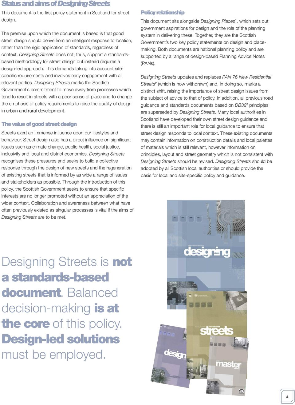 Designing Streets does not, thus, support a standardsbased methodology for street design but instead requires a design-led approach.