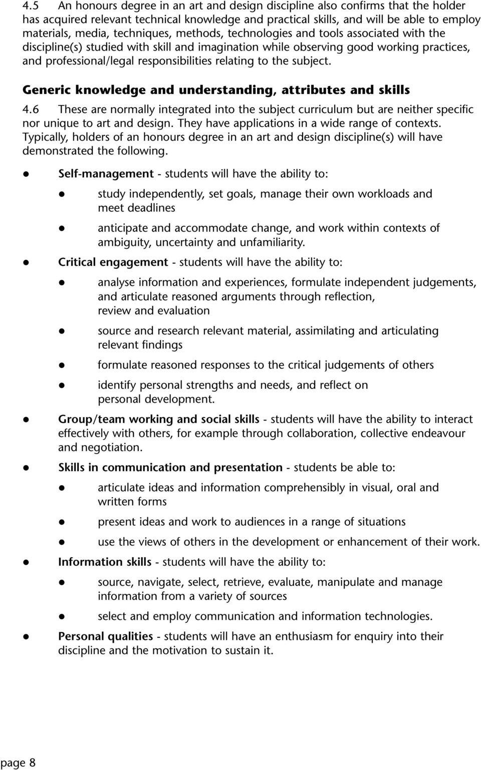 relating to the subject. Generic knowledge and understanding, attributes and skills 4.6 These are normally integrated into the subject curriculum but are neither specific nor unique to art and design.