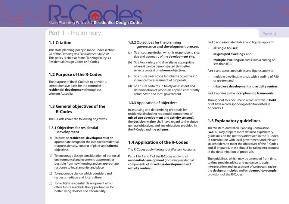 2 Purpose of the R-Codes The purpose of the R-Codes is to provide a comprehensive basis for the control of residential development throughout Western Australia. 1.