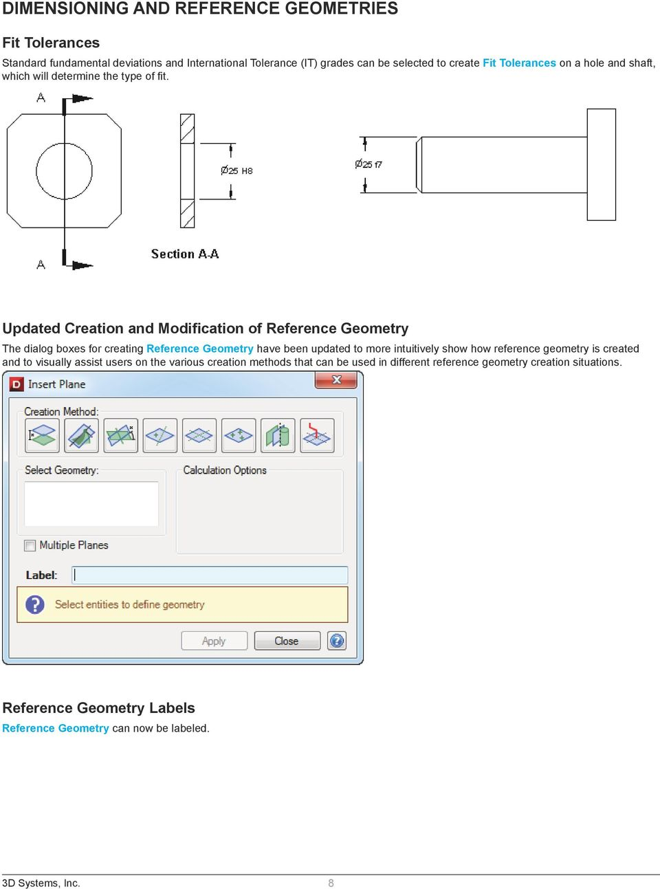 Updated Creation and Modification of Reference Geometry The dialog boxes for creating Reference Geometry have been updated to more intuitively show how