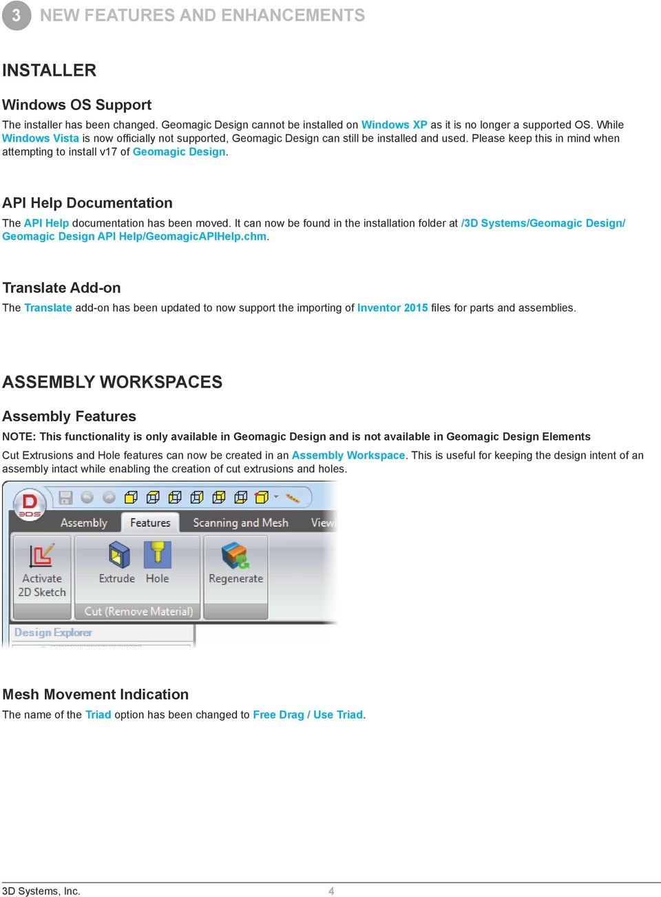 API Help Documentation The API Help documentation has been moved. It can now be found in the installation folder at /3D Systems/Geomagic Design/ Geomagic Design API Help/GeomagicAPIHelp.chm.