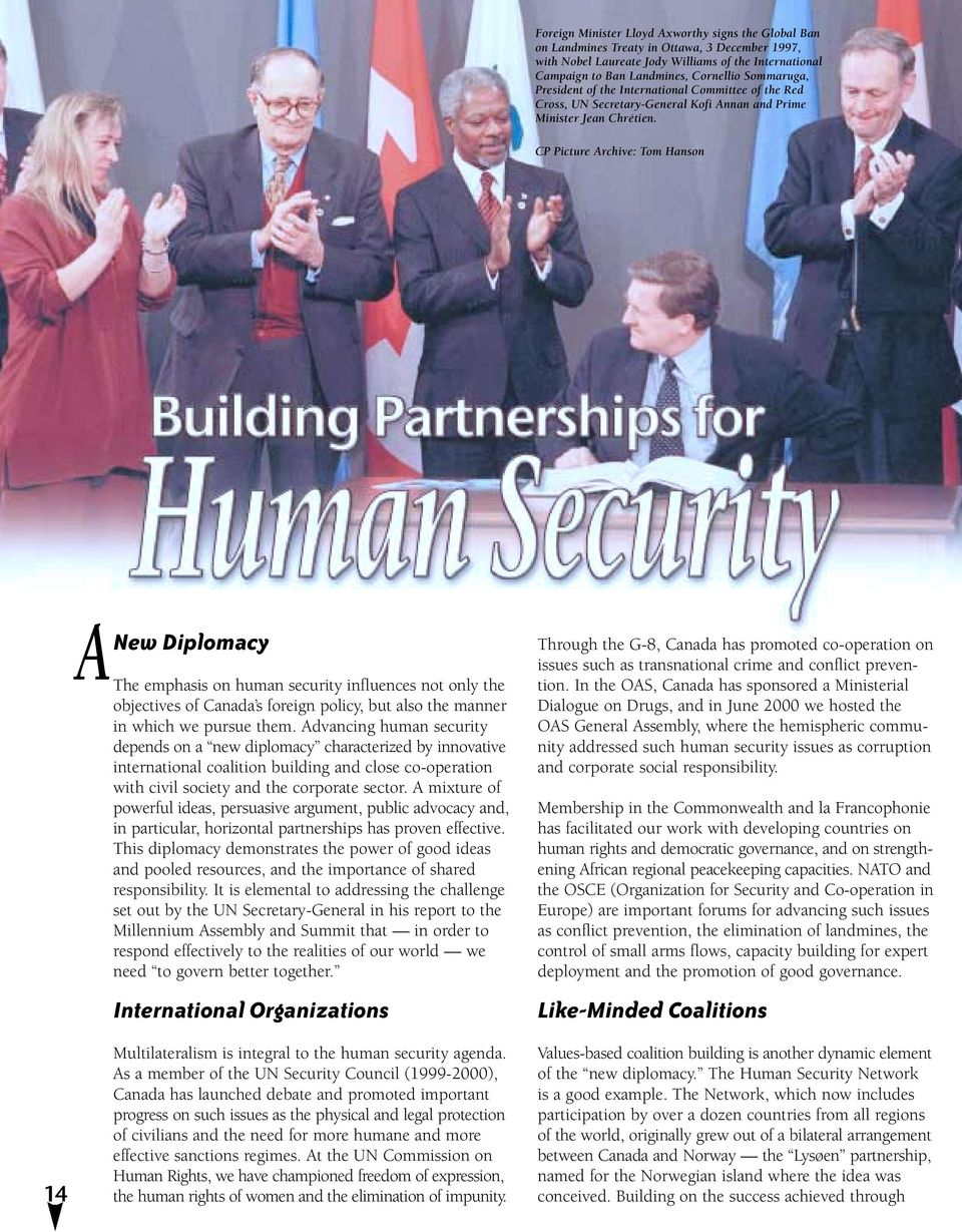 CP Picture Archive: Tom Hanson 14 ANew Diplomacy The emphasis on human security influences not only the objectives of Canada s foreign policy, but also the manner in which we pursue them.
