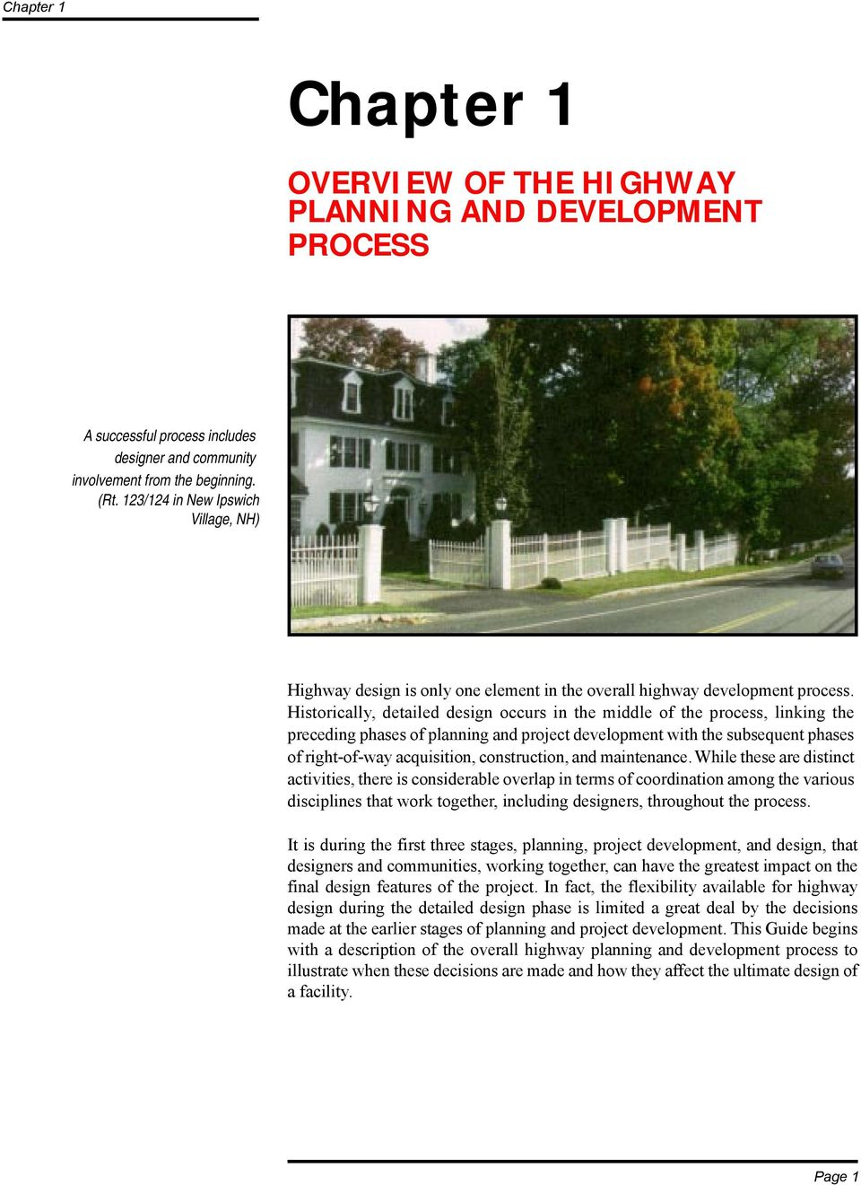 Historically, detailed design occurs in the middle of the process, linking the preceding phases of planning and project development with the subsequent phases of right-of-way acquisition,
