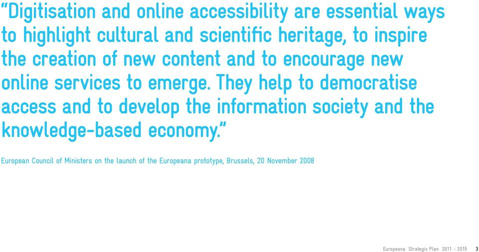 They help to democratise access and to develop the information society and the knowledge-based economy.