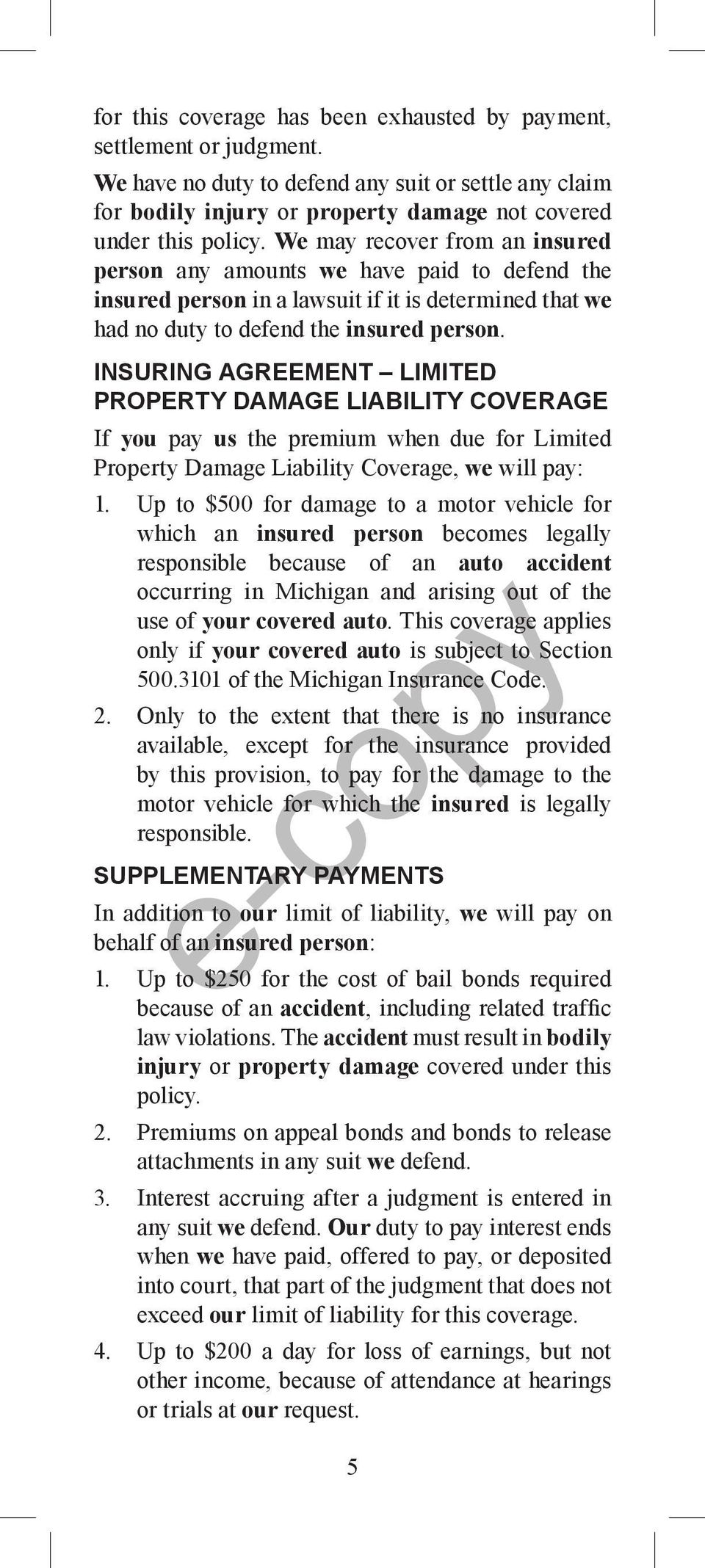INSURING AGREEMENT LIMITED PROPERTY DAMAGE LIABILITY COVERAGE If you pay us the premium when due for Limited Property Damage Liability Coverage, we will pay: 1.