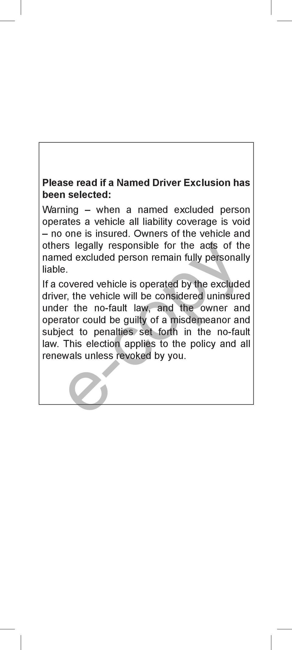 If a covered vehicle is operated by the excluded driver, the vehicle will be considered uninsured under the no-fault law, and the owner and operator