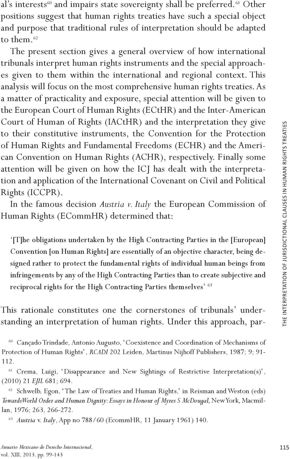 62 The present section gives a general overview of how international tribunals interpret human rights instruments and the special approaches given to them within the international and regional