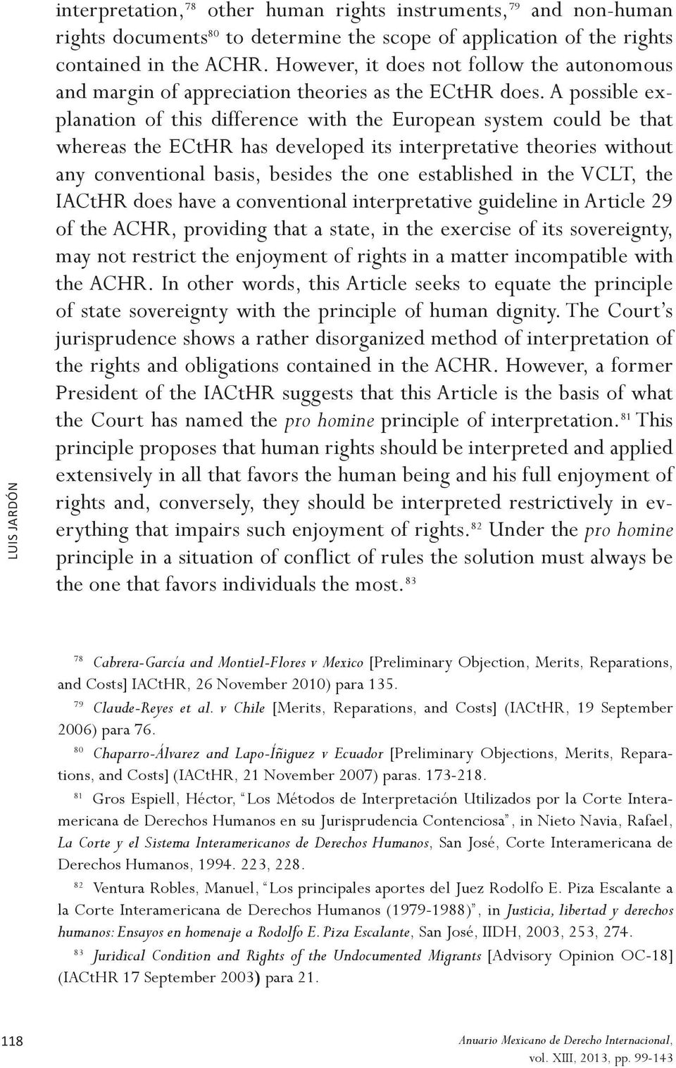 A possible explanation of this difference with the European system could be that whereas the ECtHR has developed its interpretative theories without any conventional basis, besides the one