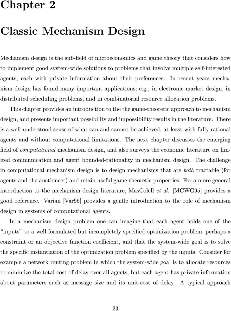 This chapter provides an introduction to the the game-theoretic approach to mechanism design, and presents important possibility and impossibility results in the literature.