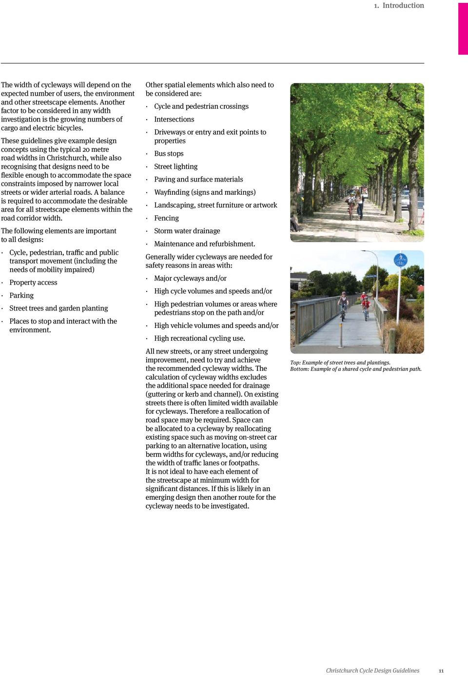 These guidelines give example design concepts using the typical 20 metre road widths in Christchurch, while also recognising that designs need to be flexible enough to accommodate the space