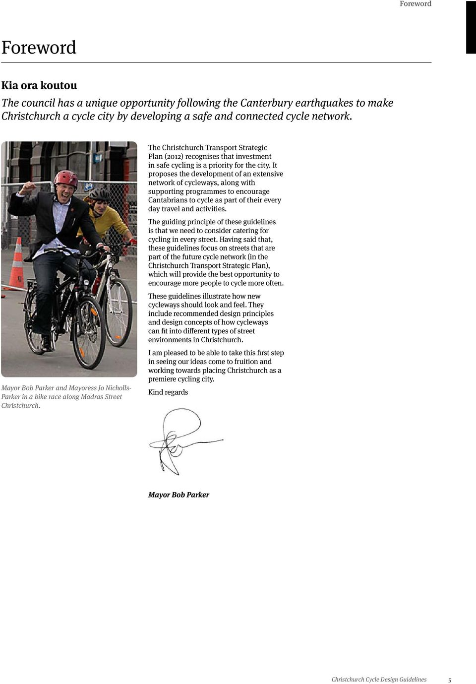 The Christchurch Transport Strategic Plan (2012) recognises that investment in safe cycling is a priority for the city.