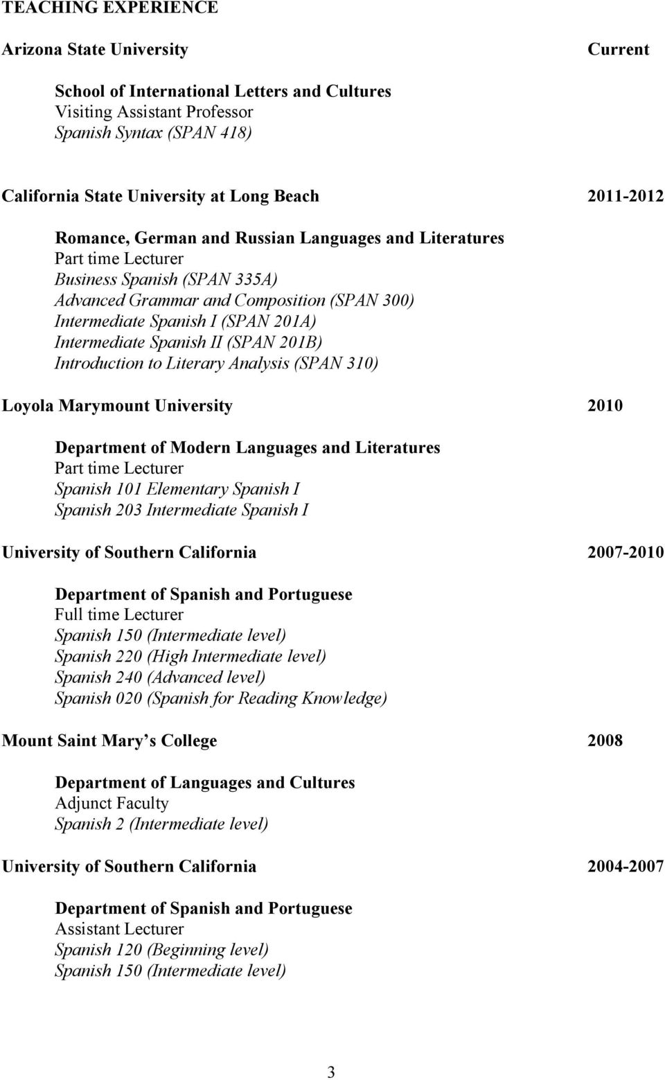 Intermediate Spanish II (SPAN 201B) Introduction to Literary Analysis (SPAN 310) Loyola Marymount University 2010 Department of Modern Languages and Literatures Part time Lecturer Spanish 101