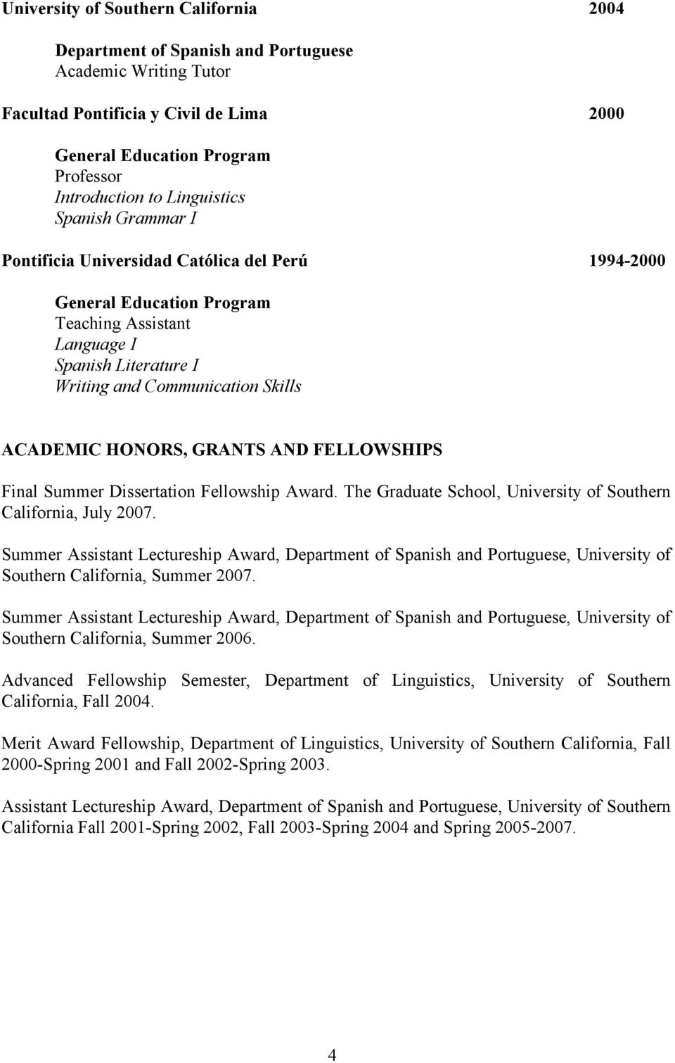 HONORS, GRANTS AND FELLOWSHIPS Final Summer Dissertation Fellowship Award. The Graduate School, University of Southern California, July 2007.