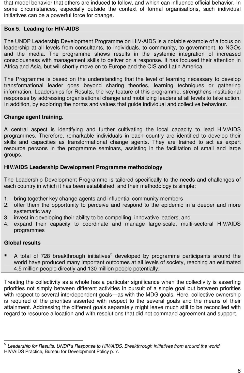 Leading for HIV-AIDS The UNDP Leadership Development Programme on HIV-AIDS is a notable example of a focus on leadership at all levels from consultants, to individuals, to community, to government,