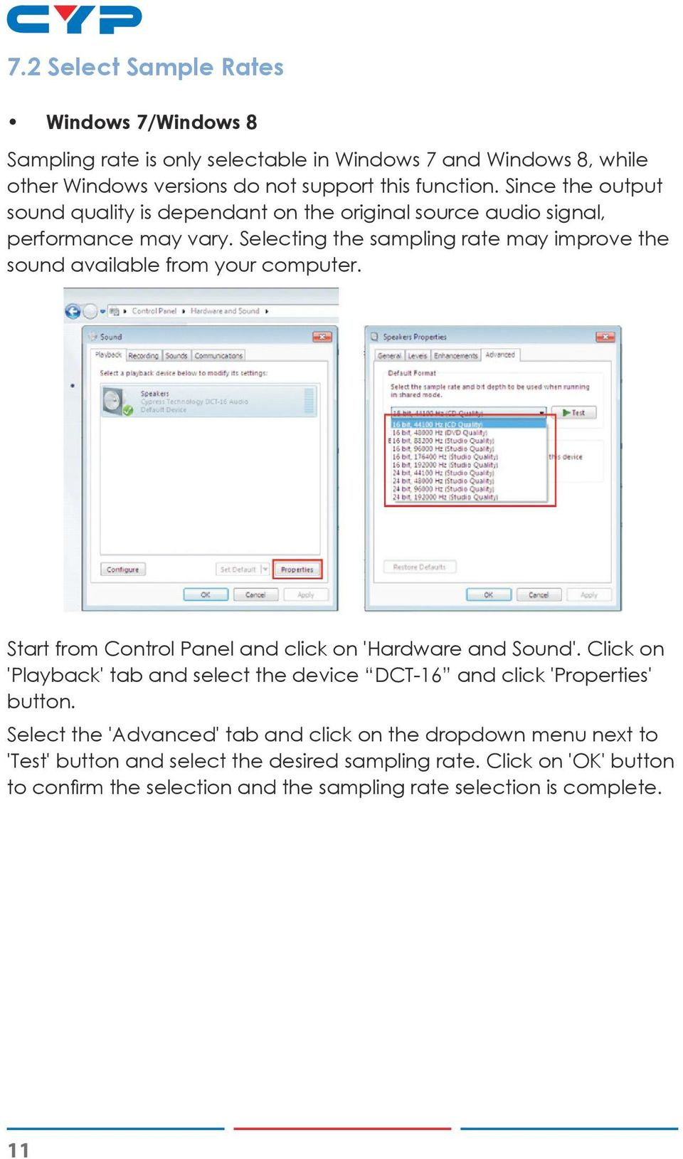 Selecting the sampling rate may improve the sound available from your computer. Start from Control Panel and click on 'Hardware and Sound'.