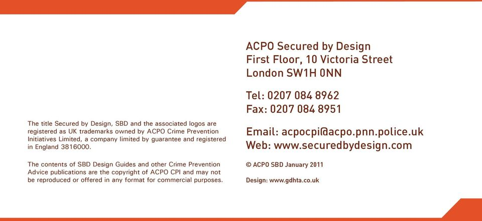 The contents of SBD Design Guides and other Crime Prevention Advice publications are the copyright of ACPO CPI and may not be reproduced or offered in