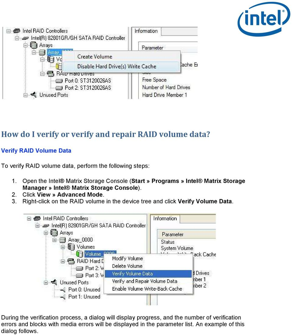 Click View» Advanced Mode. 3. Right-click on the RAID volume in the device tree and click Verify Volume Data.