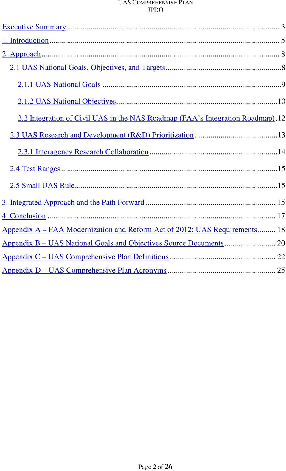 4 Test Ranges...15 2.5 Small UAS Rule...15 3. Integrated Approach and the Path Forward... 15 4. Conclusion... 17 Appendix A FAA Modernization and Reform Act of 2012: UAS Requirements.