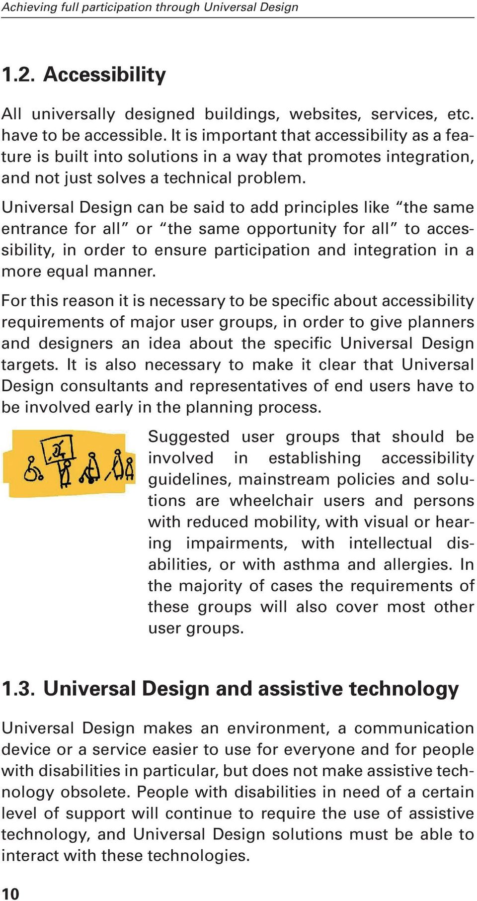 Universal Design can be said to add principles like the same entrance for all or the same opportunity for all to accessibility, in order to ensure participation and integration in a more equal manner.