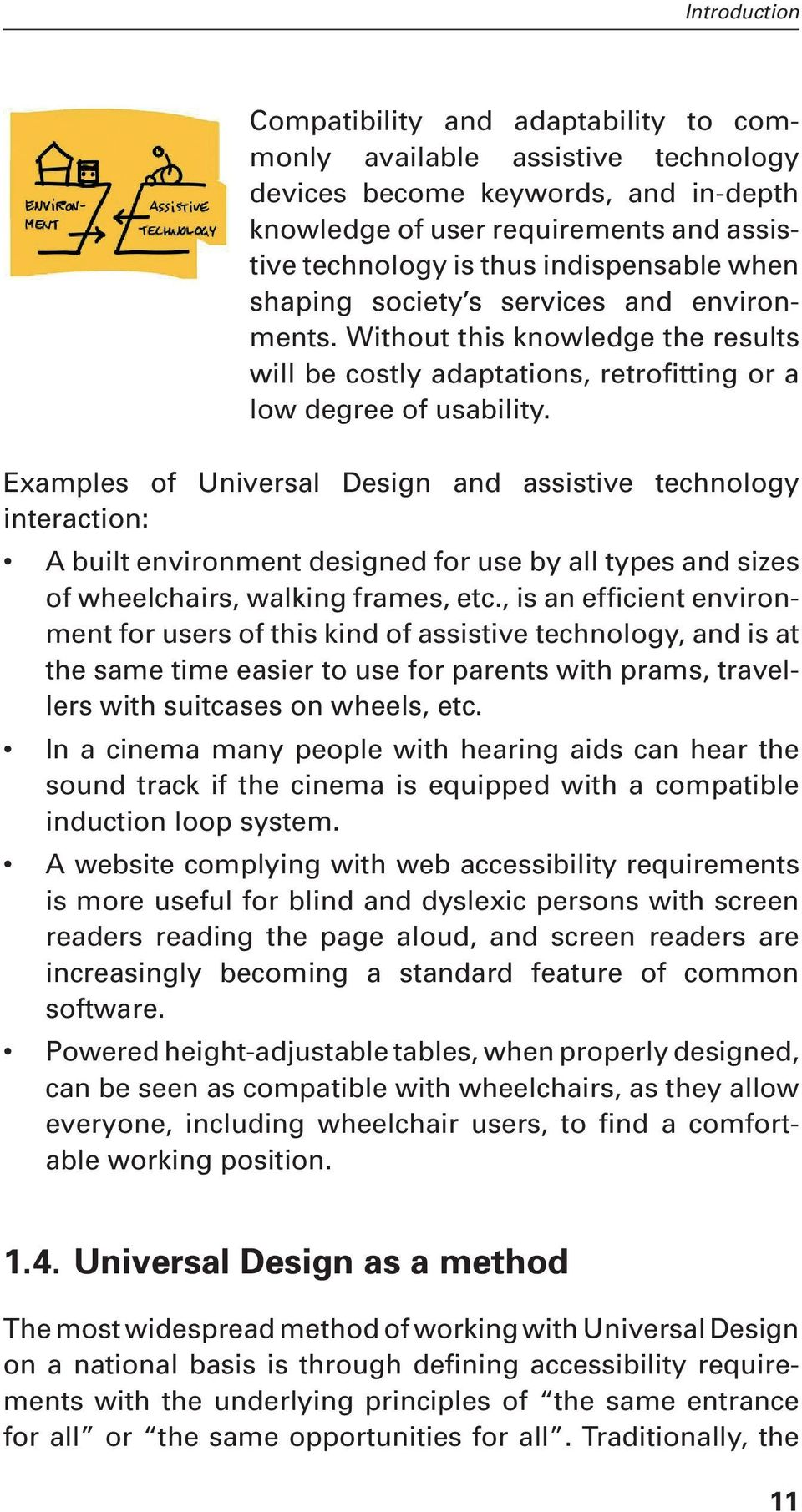 Examples of Universal Design and assistive technology interaction: A built environment designed for use by all types and sizes of wheelchairs, walking frames, etc.