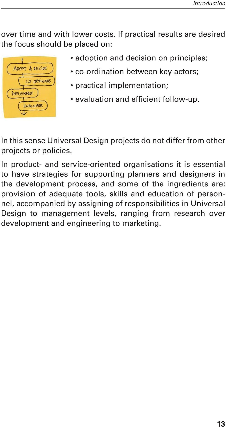 follow-up. In this sense Universal Design projects do not differ from other projects or policies.