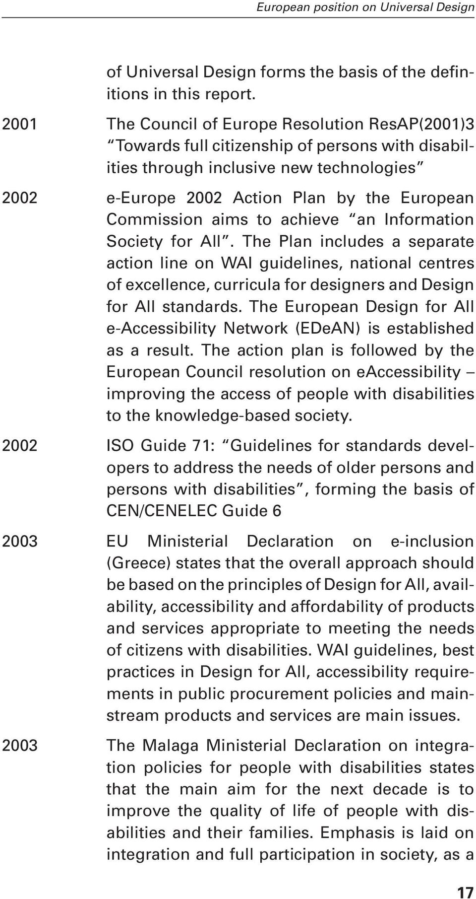 Information Society for All. The Plan includes a separate action line on WAI guidelines, national centres of excellence, curricula for designers and Design for All standards.