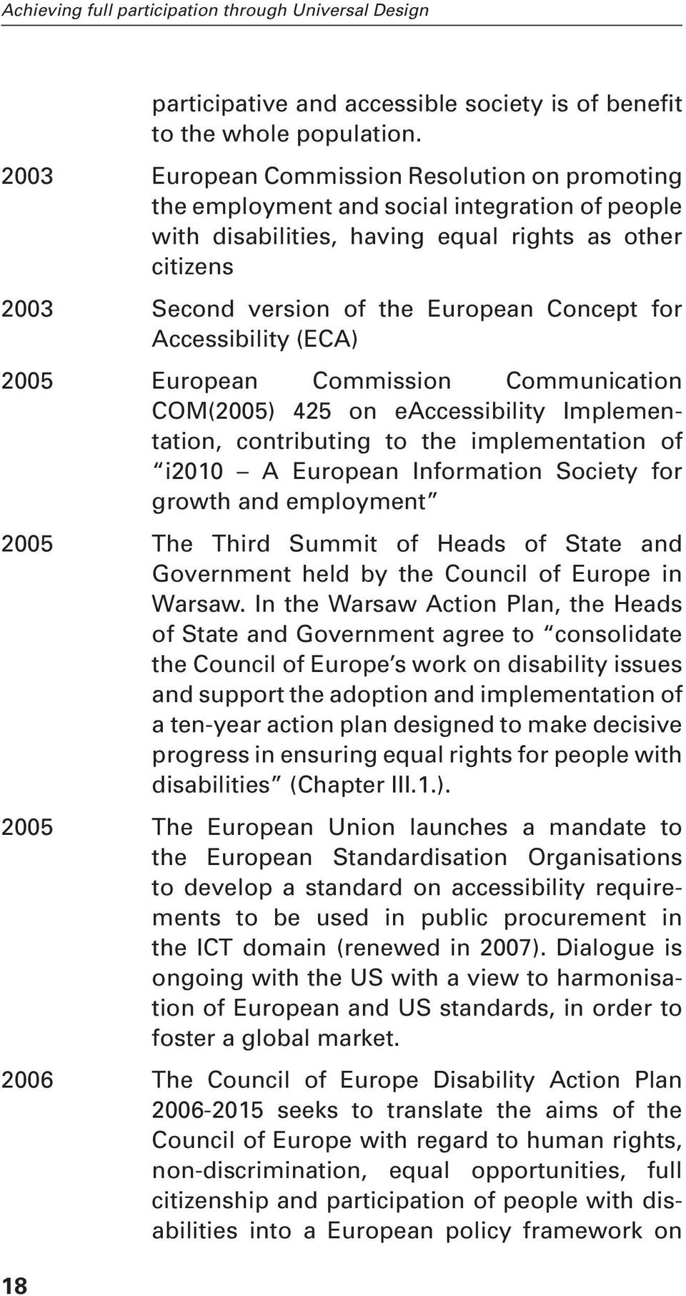 for Accessibility (ECA) 2005 European Commission Communication COM(2005) 425 on eaccessibility, contributing to the implementation of i2010 A European Information Society for growth and employment