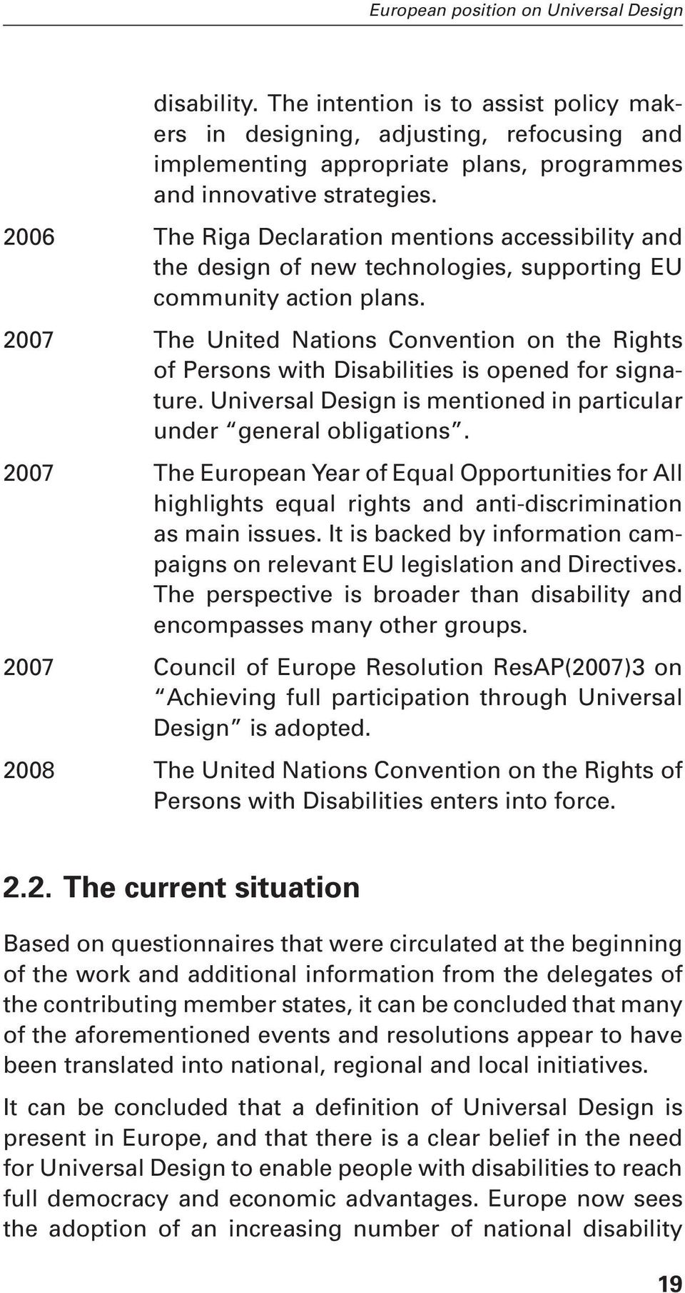 2007 The United Nations Convention on the Rights of Persons with Disabilities is opened for signature. Universal Design is mentioned in particular under general obligations.