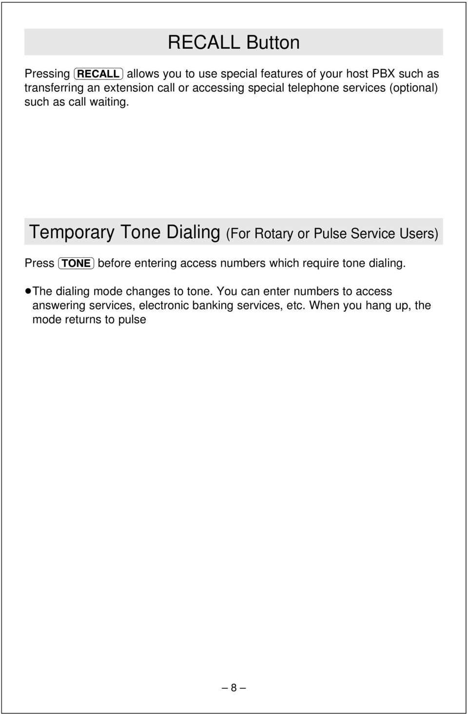Temporary Tone Dialing (For Rotary or Pulse Service Users) Press (TONE) before entering access numbers which require tone