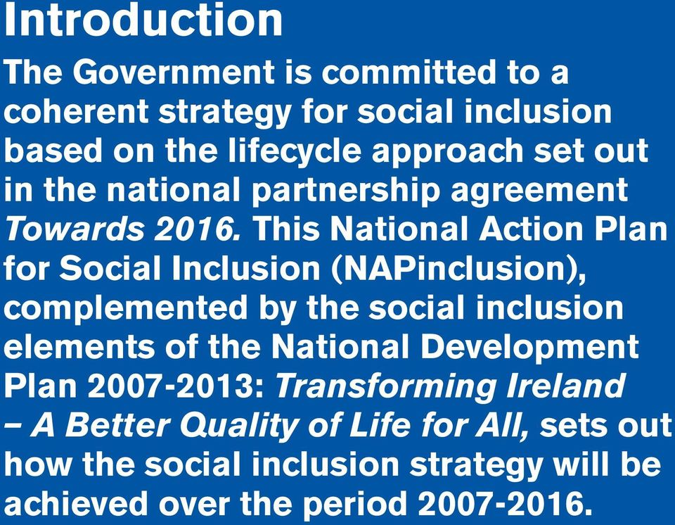 This National Action Plan for Social Inclusion (NAPinclusion), complemented by the social inclusion elements of the National