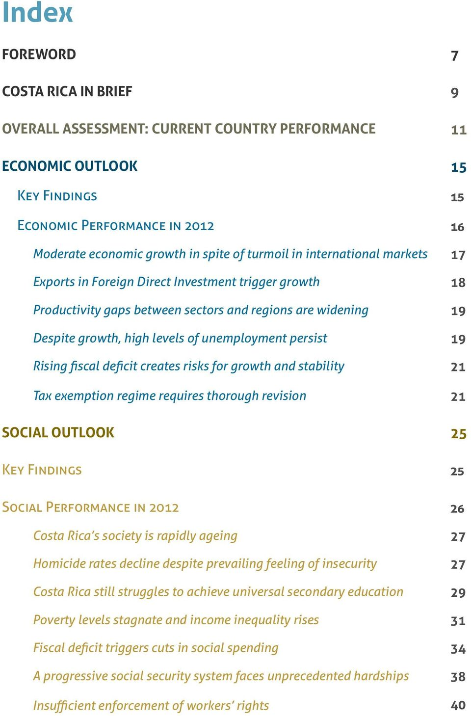 deficit creates risks for growth and stability Tax exemption regime requires thorough revision SOCIAL OUTLOOK Key Findings Social Performance in 2012 Costa Rica s society is rapidly ageing Homicide