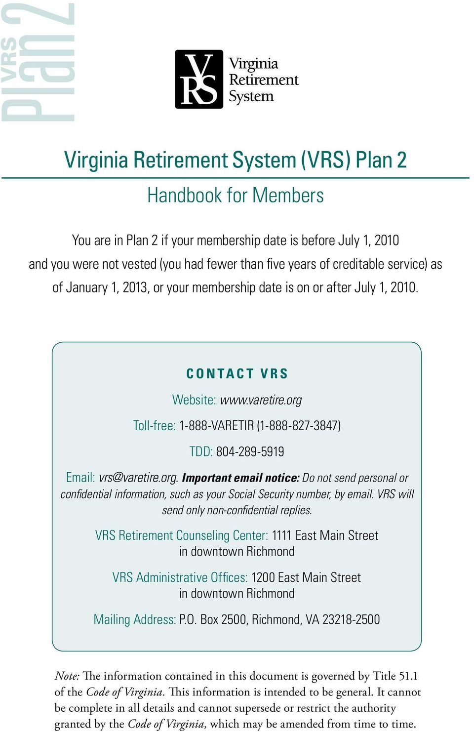 org Toll-free: 1-888-VARETIR (1-888-827-3847) TDD: 804-289-5919 Email: vrs@varetire.org. Important email notice: Do not send personal or confidential information, such as your Social Security number, by email.