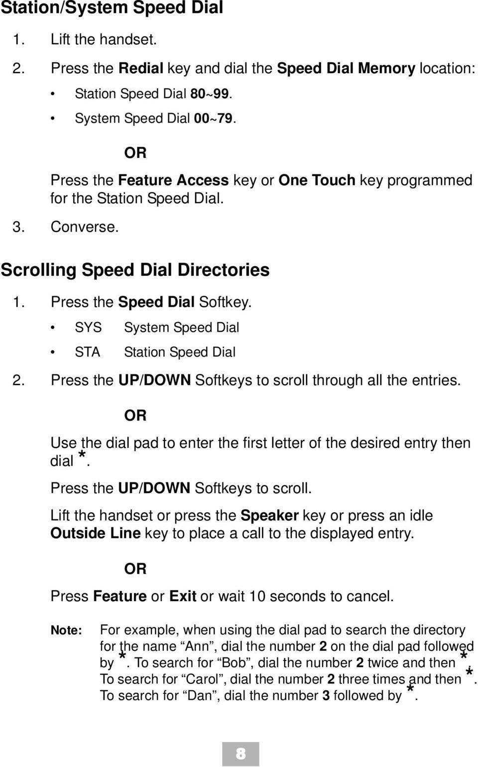 SYS System Speed Dial STA Station Speed Dial 2. Press the UP/DOWN Softkeys to scroll through all the entries. OR Use the dial pad to enter the first letter of the desired entry then dial *.