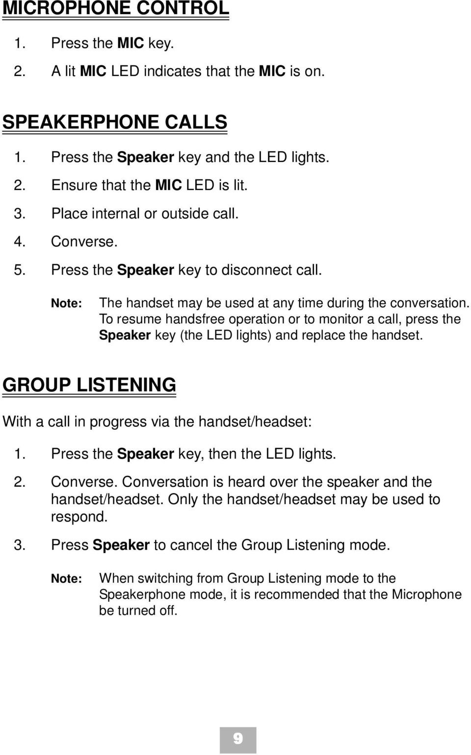 To resume handsfree operation or to monitor a call, press the Speaker key (the LED lights) and replace the handset. GROUP LISTENING With a call in progress via the handset/headset: 1.