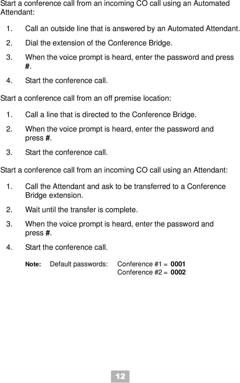 Call a line that is directed to the Conference Bridge. 2. When the voice prompt is heard, enter the password and press #. 3. Start the conference call.