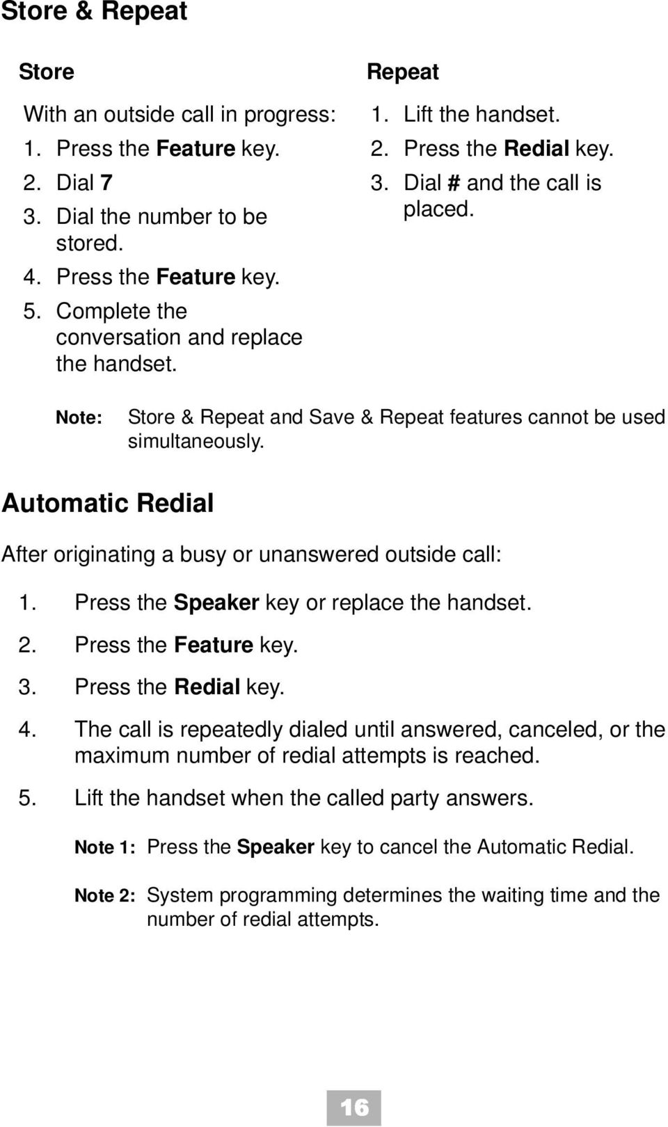 Note: Store & Repeat and Save & Repeat features cannot be used simultaneously. Automatic Redial After originating a busy or unanswered outside call: 1. Press the Speaker key or replace the handset. 2.