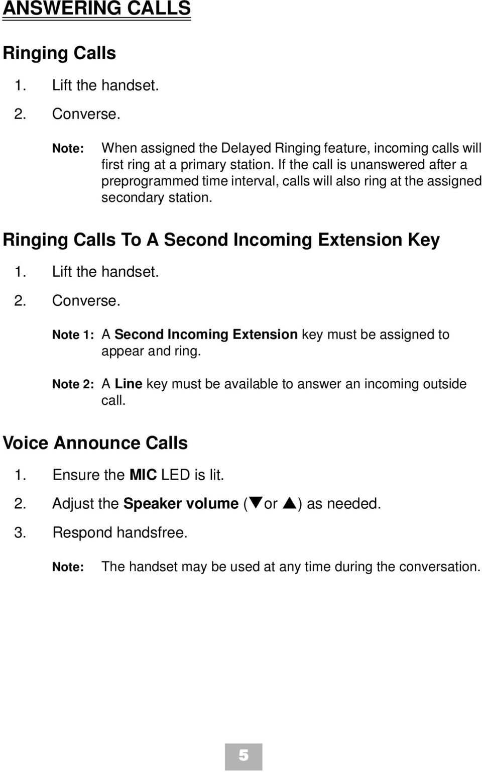 Lift the handset. 2. Converse. Note 1: A Second Incoming Extension key must be assigned to appear and ring.