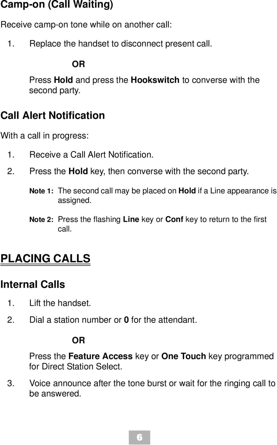 Note 1: The second call may be placed on Hold if a Line appearance is assigned. Note 2: Press the flashing Line key or Conf key to return to the first call. PLACING CALLS Internal Calls 1.