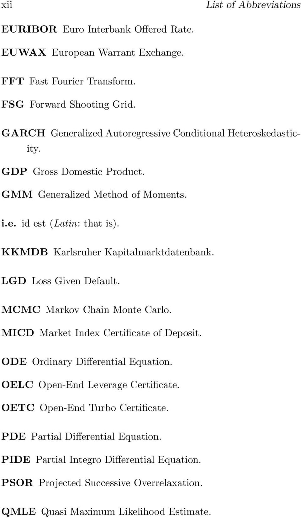KKMDB Karlsruher Kapitalmarktdatenbank. LGD Loss Given Default. MCMC Markov Chain Monte Carlo. MICD Market Index Certificate of Deposit. ODE Ordinary Differential Equation.