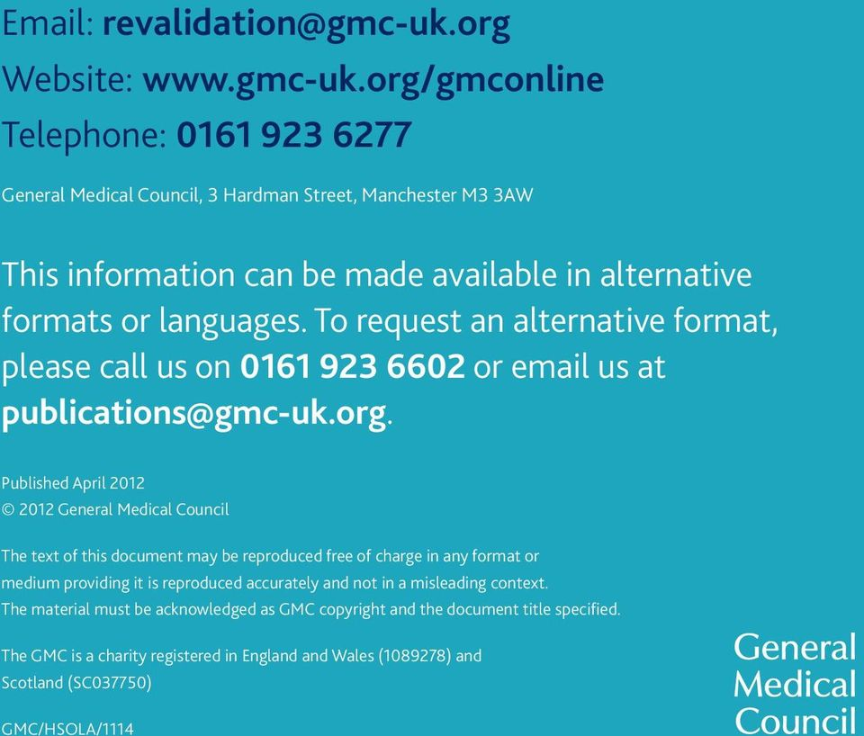 org/gmcolie Telephoe: 0161 923 6277 Geeral Medical Coucil, 3 Hardma Street, Machester M3 3AW This iformatio ca be made available i alterative formats or laguages.