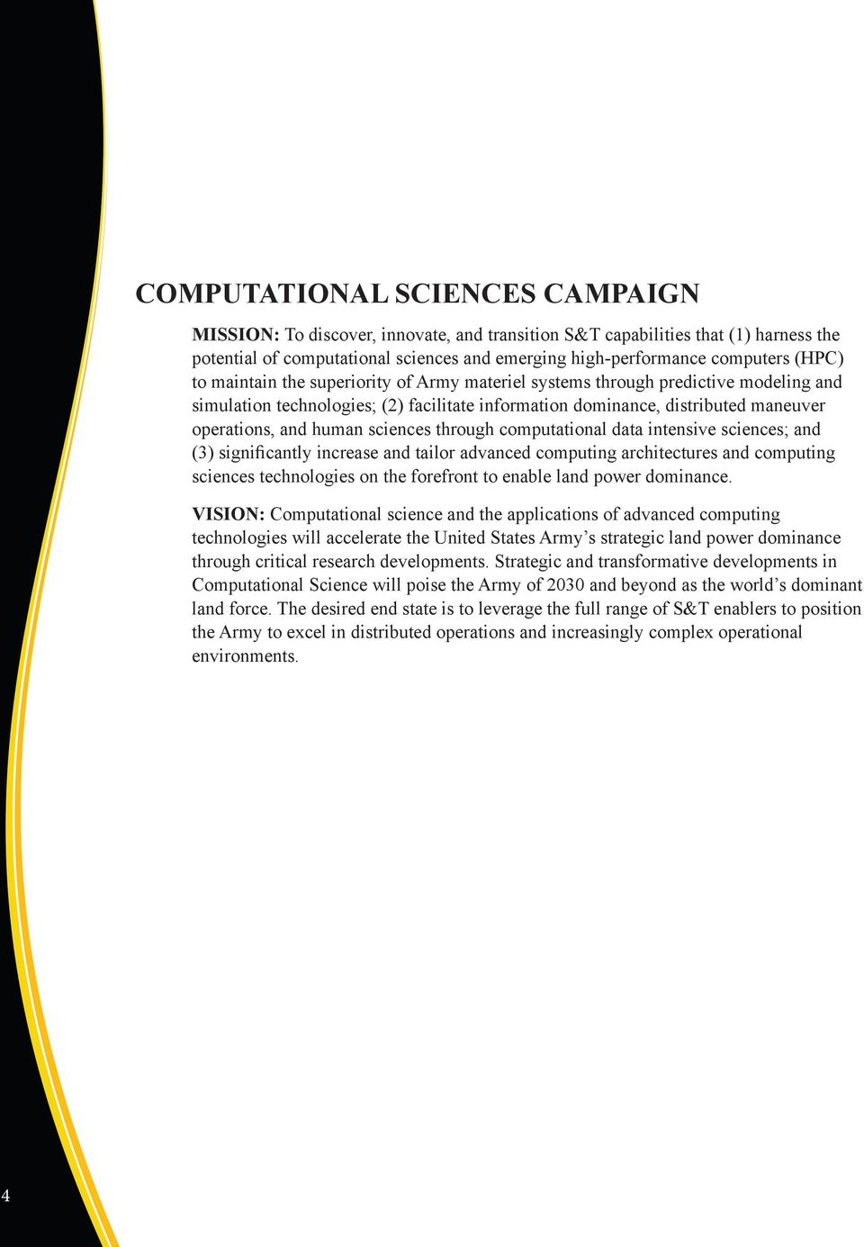 through computational data intensive sciences; and (3) significantly increase and tailor advanced computing architectures and computing sciences technologies on the forefront to enable land power