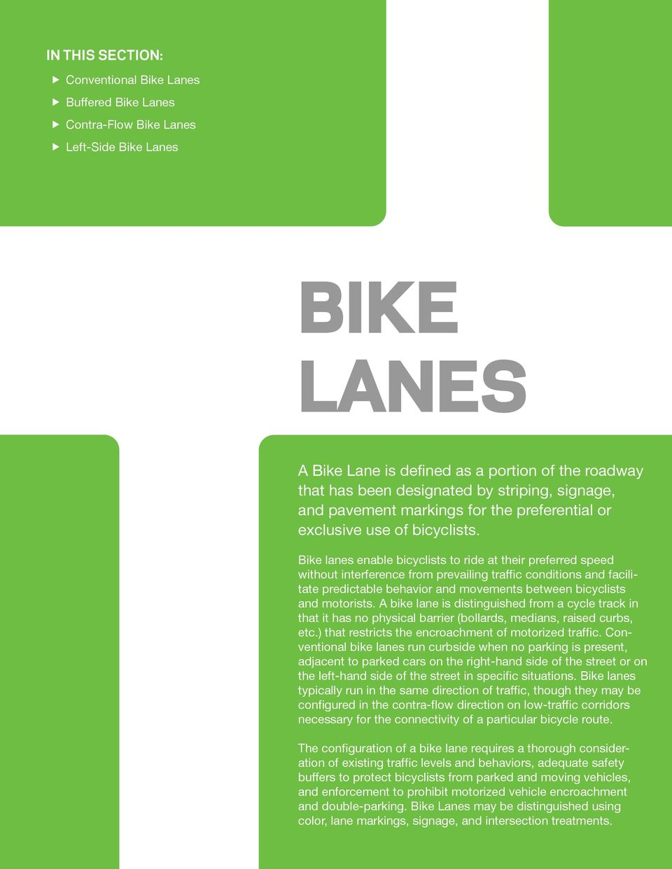 Bike lanes enable bicyclists to ride at their preferred speed without interference from prevailing traffic conditions and facilitate predictable behavior and movements between bicyclists and