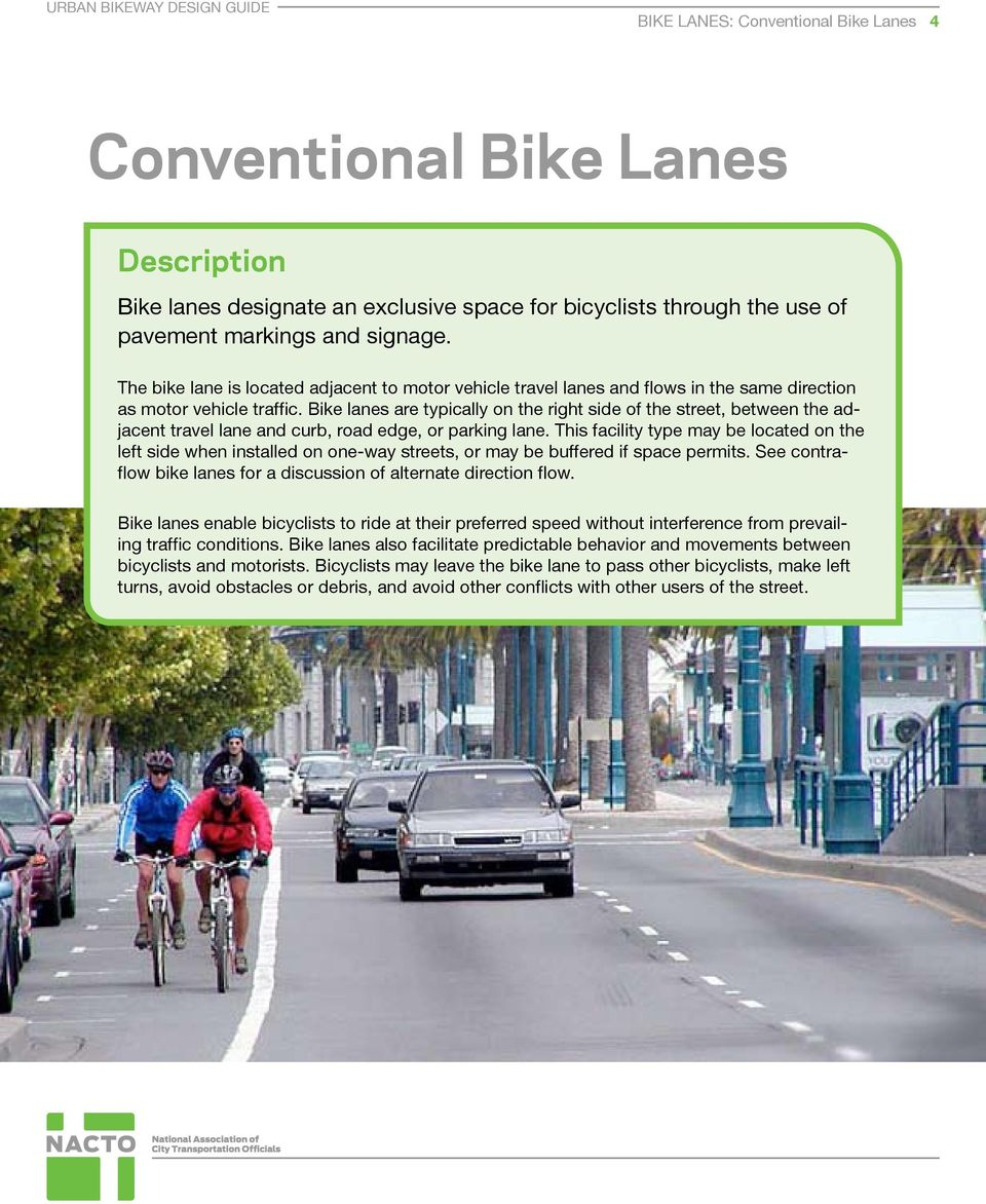 Bike lanes are typically on the right side of the street, between the adjacent travel lane and curb, road edge, or parking lane.
