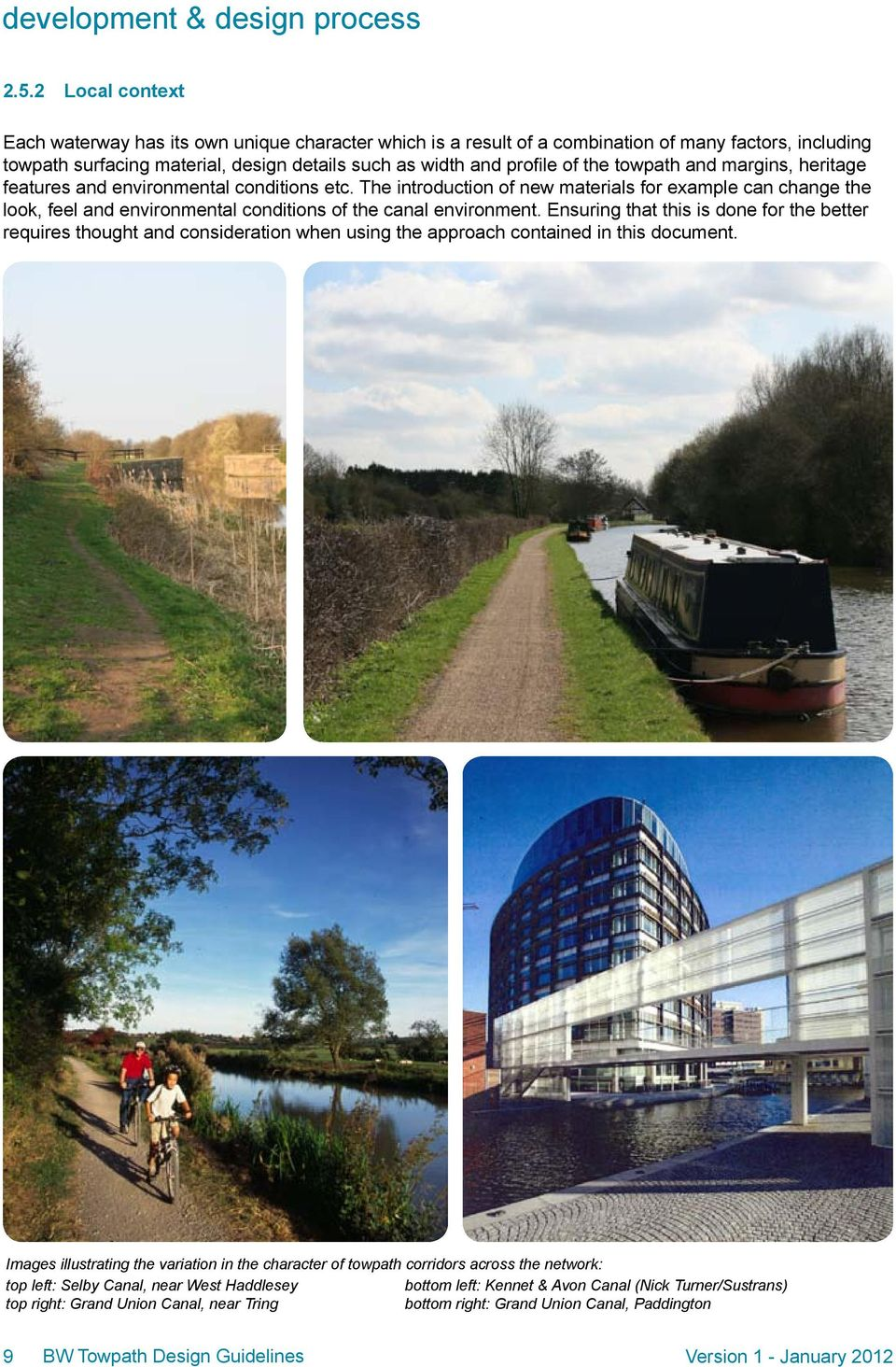 towpath and margins, heritage features and environmental conditions etc. The introduction of new materials for example can change the look, feel and environmental conditions of the canal environment.