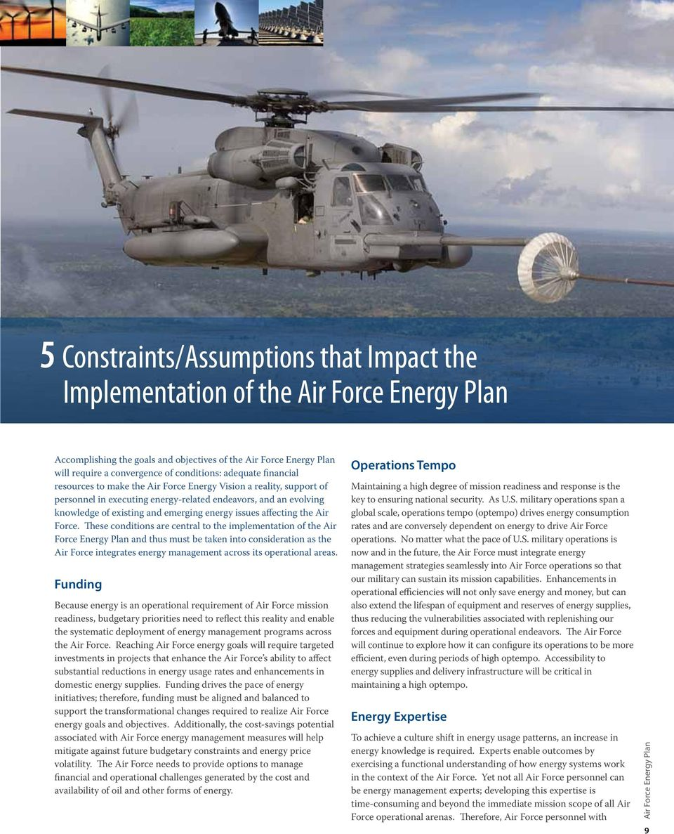 These conditions are central to the implementation of the Air Force Energy Plan and thus must be taken into consideration as the Air Force integrates energy management across its operational areas.